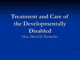 Treatment and Care of the Developmentally Disabled