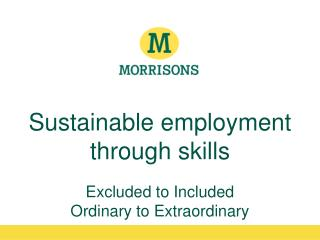 Sustainable employment through skills Excluded to Included Ordinary to Extraordinary