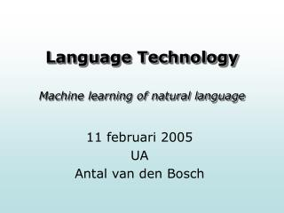 Language Technology Machine learning of natural language