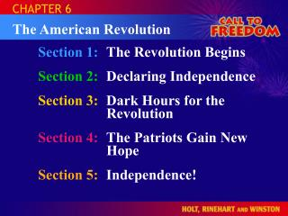 Section 1:	 The Revolution Begins Section 2:	 Declaring Independence