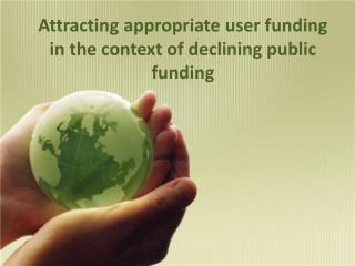 Attracting appropriate user funding in the context of declining public funding