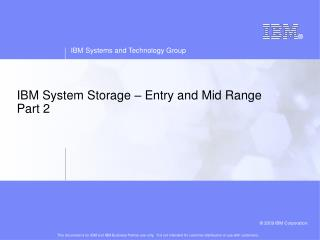 IBM System Storage – Entry and Mid Range Part 2
