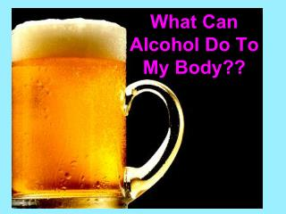 What Can Alcohol Do To My Body??