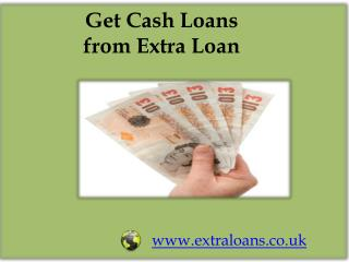 Get Cash Loans from Extra Loan