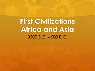 First Civilizations Africa and Asia