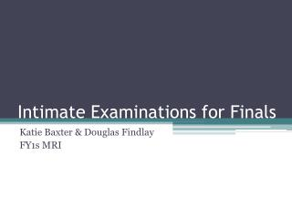 Intimate Examinations for Finals