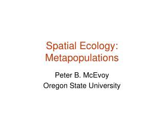 Spatial Ecology: Metapopulations