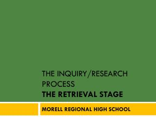 The INQUIRY/RESEARCH PROCESS  The RETRIEVAL Stage