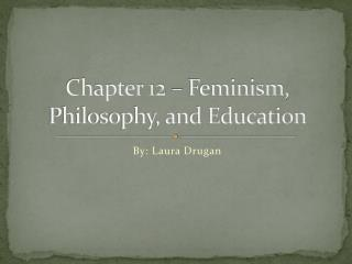 Chapter 12 – Feminism, Philosophy, and Education