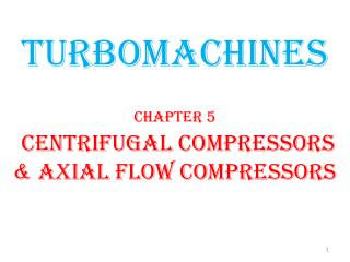 TURBOMACHINES Chapter 5 CENTRIFUGAL compressors & axial flow compressors