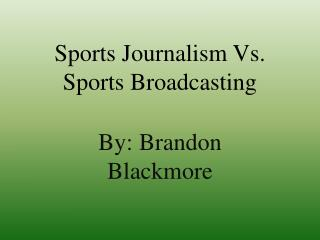 Sports Journalism Vs. Sports Broadcasting