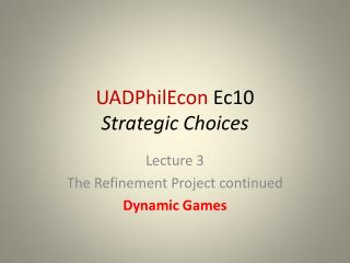 UADPhilEcon  Ec10 Strategic Choices