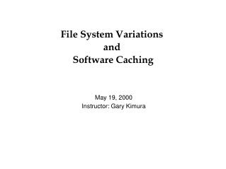 File System Variations  and  Software Caching