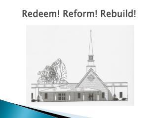 Redeem! Reform! Rebuild!