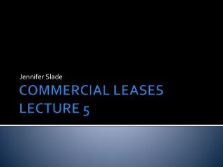 COMMERCIAL LEASES LECTURE 5