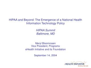 HIPAA and Beyond: The Emergence of a National Health Information Technology Policy  HIPAA Summit Baltimore, MD