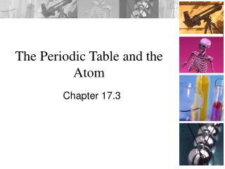 The Periodic Table and the Atom