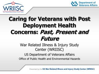 Caring for Veterans with Post Deployment Health Concerns: Past, Present and Future