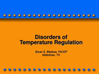 Disorders of Temperature Regulation Bryan E. Bledsoe, FACEP Midlothian, TX