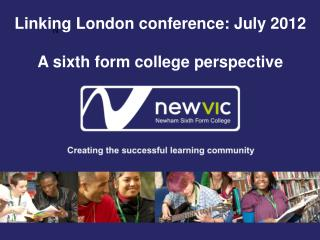 Linking London conference: July 2012 A sixth form college perspective