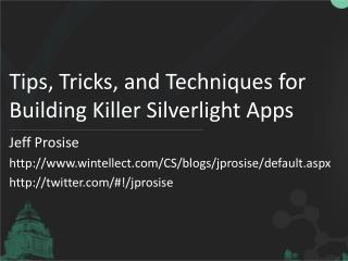 Tips, Tricks, and Techniques for Building Killer Silverlight  Apps
