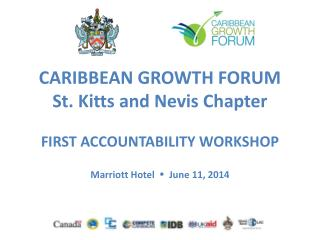 CARIBBEAN GROWTH FORUM St. Kitts and Nevis Chapter FIRST ACCOUNTABILITY WORKSHOP