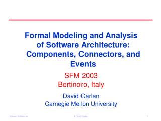 SFM 2003 Bertinoro, Italy David Garlan Carnegie Mellon University