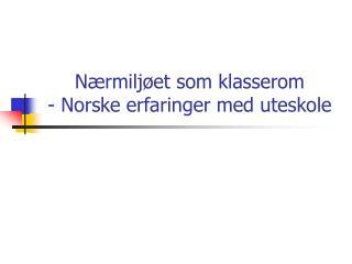 Nærmiljøet som klasserom - Norske erfaringer med uteskole