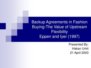 Backup Agreements in Fashion Buying-The Value of Upstream Flexibility Eppen and Iyer (1997)