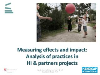 Measuring effects and impact:  Analysis of practices in  HI & partners projects