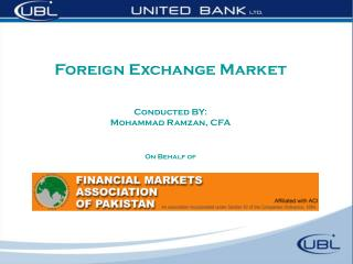 Foreign Exchange Market Conducted BY: Mohammad Ramzan, CFA On Behalf of