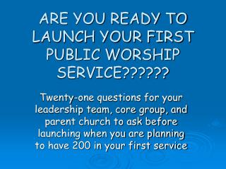 ARE YOU READY TO LAUNCH YOUR FIRST PUBLIC WORSHIP SERVICE??????