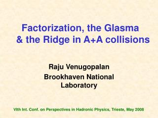 Factorization, the Glasma    & the Ridge in A+A collisions