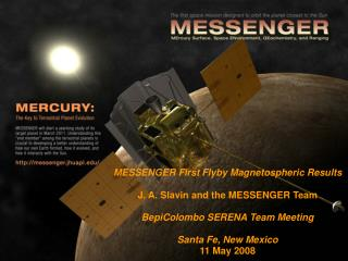 MESSENGER First Flyby Magnetospheric Results J. A. Slavin and the MESSENGER Team
