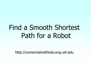 Find a Smooth Shortest Path for a Robot numericalmethods.engf
