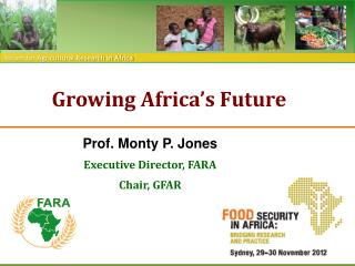 Prof. Monty P. Jones Executive Director, FARA Chair, GFAR