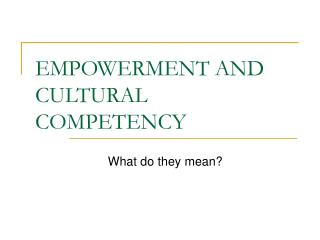 EMPOWERMENT AND CULTURAL COMPETENCY