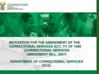 MOTIVATION FOR THE AMENDMENT OF THE  CORRECTIONAL SERVICES ACT, 111 OF 1998