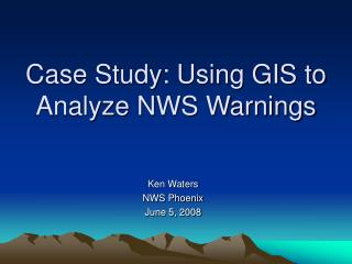 Case Study: Using GIS to Analyze NWS Warnings