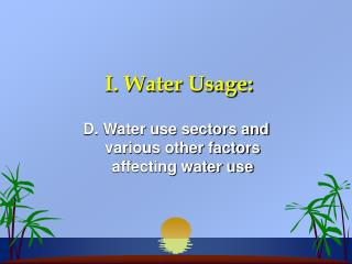 I. Water Usage: