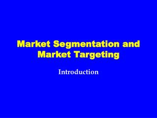 Market Segmentation and Market Targeting