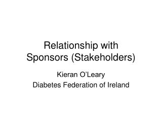 Relationship with  Sponsors (Stakeholders)