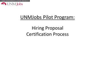 UNMJobs Pilot Program: Hiring Proposal Certification Process