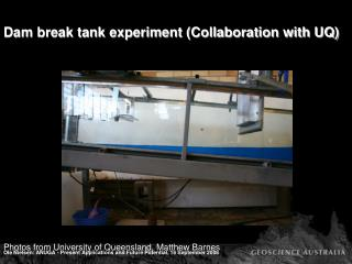 Dam break tank experiment (Collaboration with UQ)