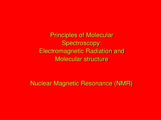 Principles of Molecular  Spectroscopy: Electromagnetic Radiation and  Molecular structure