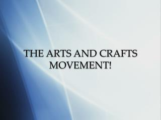 THE ARTS AND CRAFTS MOVEMENT!