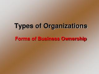 Types of Organizations Forms of Business Ownership