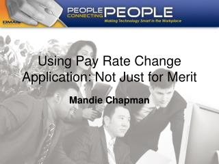Using Pay Rate Change Application: Not Just for Merit