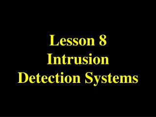 Lesson 8 Intrusion Detection Systems