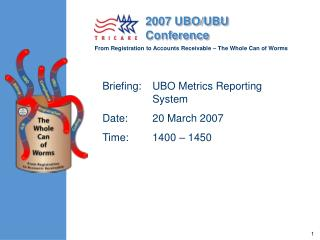 Briefing:	UBO Metrics Reporting System Date:  	20 March 2007  	 Time: 	1400 – 1450